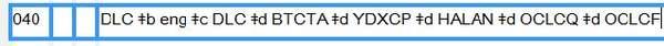 Screenshot of field 040: DLC $b eng $c DLC $d BTCTA $d YDxCP $d HALAN $d OCLcq $d OCLF